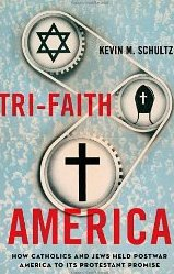 Image for Tri-Faith America: How Catholics and Jews Held Postwar America to Its Protestant Promise
