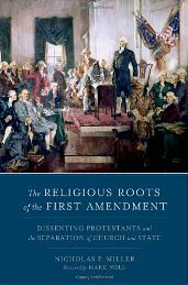 Image for The Religious Roots of the First Amendment: Dissenting Protestants and the Separation of Church and State