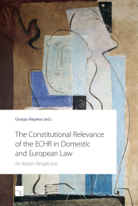 Image for The Constitutional Relevance of the ECHR in Domestic and European Law