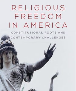 Image for Religious Freedom in America: Constitutional Roots and Contemporary Challenges