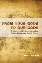 Image for From Your Gods to Our Gods: A History of Religion in Indian, South African, and British Courts