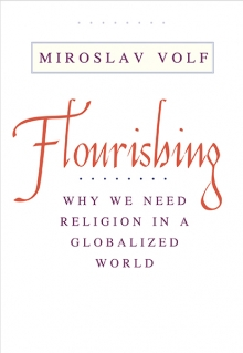Image for Flourishing: Why We Need Religion in a Globalized World