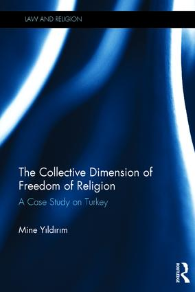 Image for The Collective Dimension of Freedom of Religion: A Case Study on Turkey