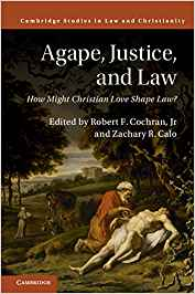 Image for Agape, Justice, and Law: How Might Christian Love Shape Law?