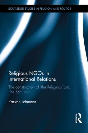 Image for Religious NGOs in International Relations: The Construction of 'the Religious' and 'the Secular'