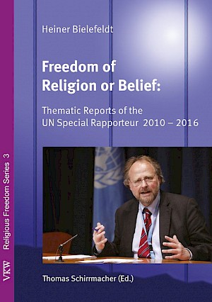 Image for Freedom of Religion or Belief: Thematic Reports of the UN Special Rapporteur Heiner Bielefeldt, 2010–2016