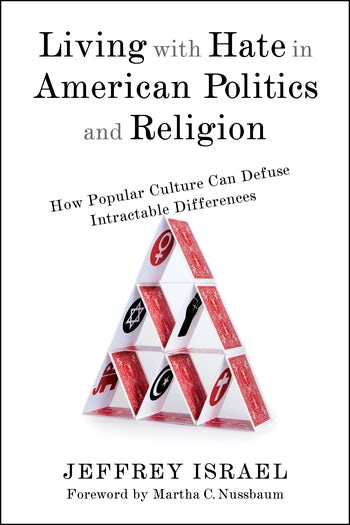 Image for Living with Hate in American Politics and Religion: How Popular Culture Can Defuse Intractable Differences