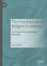 Image for The Free Exercise of Religion in America: Its Original Constitutional Meaning